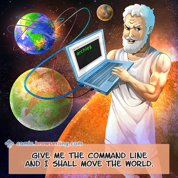 Give me the command line and I shall move the world.