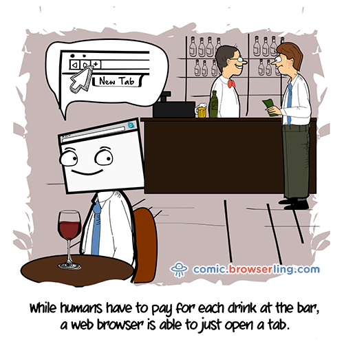 While humans have to pay for each drink at the bar, a web browser can just open a tab.