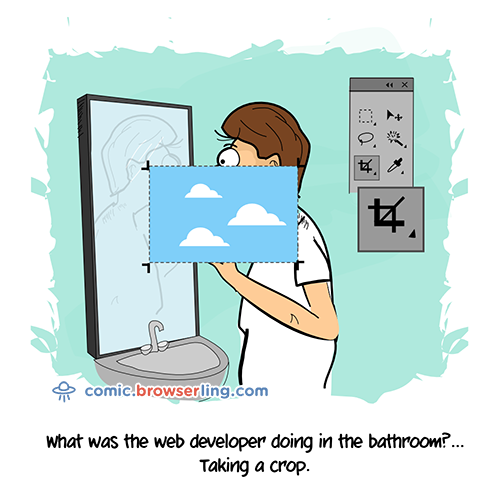 What was the web developer doing in the bathroom?... Taking a crop.